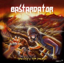 Bastardator+-+Identify+the+Dead-36bbe02cb0fb8569869b0bde3fac843f7fb4389f