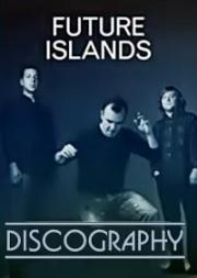 Future Islands - Discography (2006 - 2017)